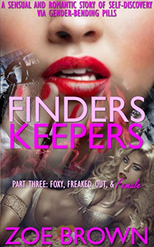 FINDERS KEEPERS: Part Three - Foxy, Freaked Out, & Female: (A Sensual and Romantic Story of Self-Discovery via Gender-Bending Pills) (English Edition)