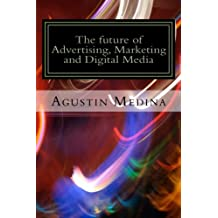 The future of Advertising, Marketing and Digital Media