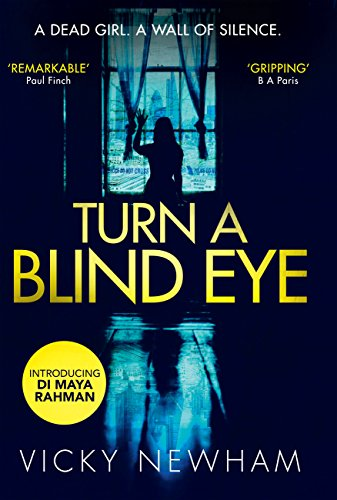 Turn a Blind Eye: A gripping and tense crime thriller with a brand new detective for 2018 (DI Maya Rahman, Book 1) by [Newham, Vicky]