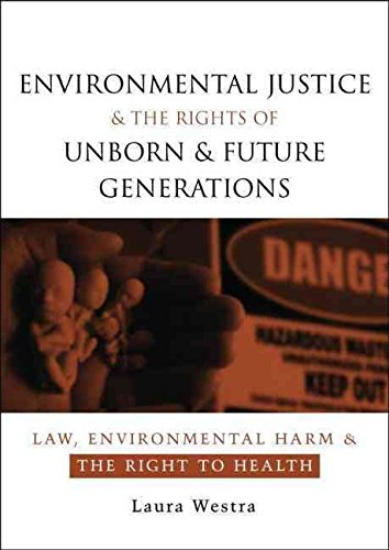 [Environmental Justice and the Rights of Unborn and Future Generations: Law, Environmental Harm and the Right to Health] (By: Laura Westra) [published: February, 2008]