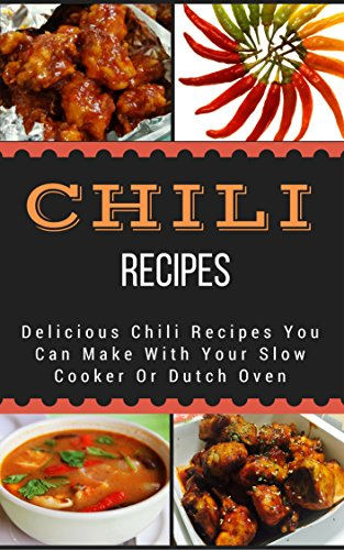 chili-recipes-delicious-chili-recipes-you-can-make-with-your-slow-cooker-or-dutch-oven