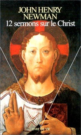 Douze Sermons sur le Christ par John henry Newman