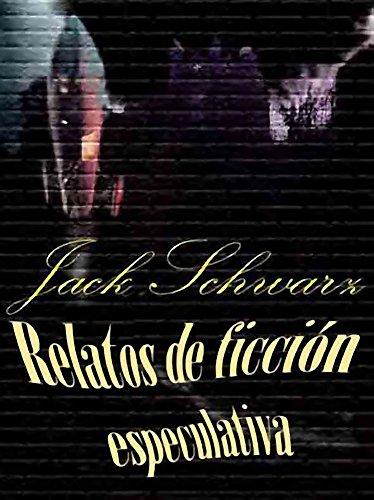 Relatos de ficción especulativa por Jack Schwarz