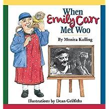 When Emily Carr Met Woo by Monica Kulling (2014-08-15)