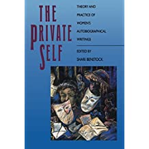 The Private Self: Theory and Practice of Women's Biographical Writings