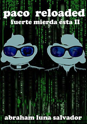 Paco Reloaded: fuerte mierda ésta II (Spanish Edition)