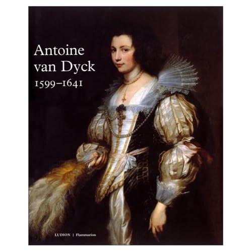 Antoine Van Dyck, 1599-1641: Catalogue publié à l'occasion de l'exposition, Koninklijk Museum voor Schone Kunsten, Anvers, 15 mai-15 août 1999