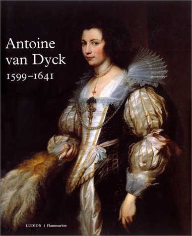 Antoine Van Dyck, 1599-1641: Catalogue publié à l'occasion de l'exposition, Koninklijk Museum voor Schone Kunsten, Anvers, 15 mai-15 août 1999 par Hans Vlieghe