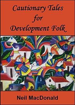 Cautionary tales for development folk by [MacDonald, Neil]