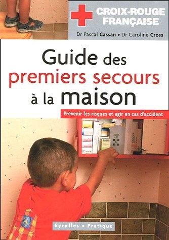 Guide des premiers secours à la maison: Prévenir les risques et agir en cas d'accident