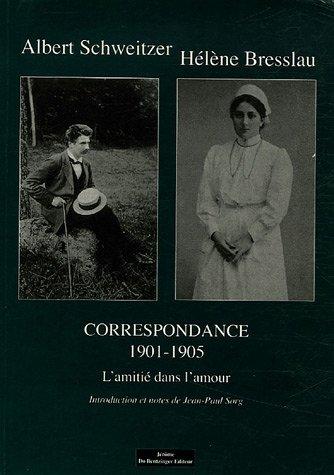 Correspondance 1901-1905 : L'amitié dans l'amour par Albert Schweitzer