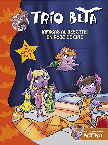 ¡Amigas al rescate!   Un robo de cine (Trío Beta 3 Y 4): (2 historias en 1) (Bat Pat) por Roberto Pavanello