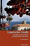 Liparische Inseln: Wandern und Genießen zwischen Ätna und Vesuv Ein Reisebegleiter - Peter Amann
