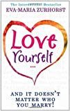 Love Yourself, and it Doesn't Matter Who You Marry by Zurhorst, Eva-Maria ( AUTHOR ) Apr-26-2007 Paperback