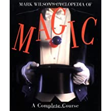 Mark Wilson's Cyclopedia Of Magic: A Complete Course