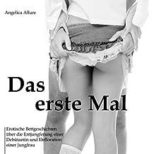 Das erste Mal - Erotische Bettgeschichten über die Entjungferung einer Debütantin und Defloration einer Jungfrau