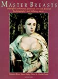 Master Breasts: Objectified, Aesthetisized, Fantasized, Eroticized, Feminized by Photography's Most Titillating Masters . . . by Francine Prose (1998-08-02)