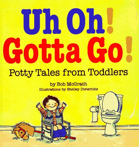Uh Oh! Gotta Go!: Potty Tales from Toddlers por Bob McGrath