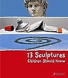 13 Sculptures Children Should Know (13 Series)