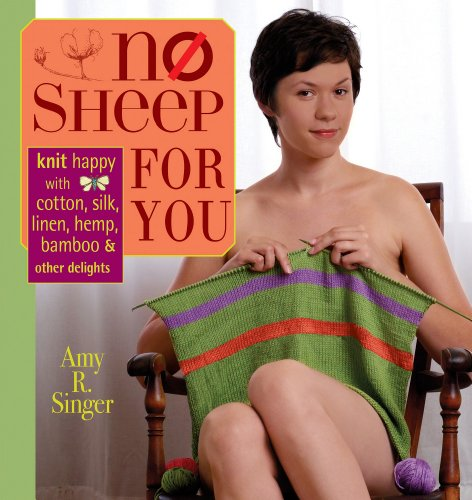 No Sheep for You: Knit Happy with Cotton, Silk, Linen, Hemp, Bamboo & Other Delights (Bambus-buch Stehen)