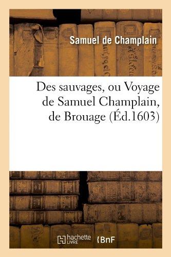 Des sauvages, ou Voyage de Samuel Champlain, de Brouage, (Éd.1603) par Samuel de Champlain