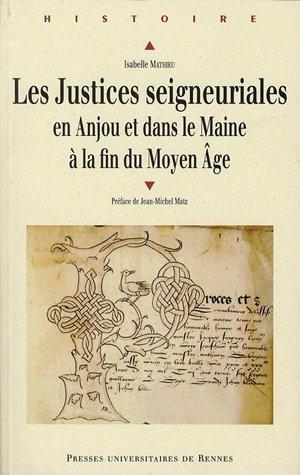 Les justices seigneuriales en Anjou et dans le Maine à la fin du Moyen Age