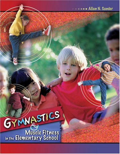 Gymnastics And Muscle Fitness in the Elementary School por Allan N. Sander