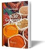 In 80 Gewürzen um die Welt - Das Handbuch der Aromen mit 100 Rezepten und Kulturgeschichten - Erwin Kotányi (Hrsg.), Gerd Wolfgang Sievers