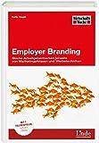Employer Branding: Starke Arbeitgebermarken jenseits von Marketingphrasen und Werbetechniken. Mit 7 Fallbeispielen aus der Praxis (WirtschaftsWoche-Sachbuch)