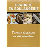 Pratique en boulangerie : Devenir boulanger en 26 semaines by Gerald Biremont (2008-04-02)