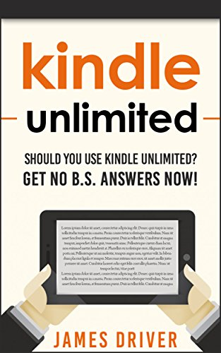 Kindle Unlimited: Should You Use Kindle Unlimited? Get No B.S. ...