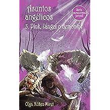 Asuntos Angélicos 3. Pink, ¿ángel o demonio?: Serie Juvenil Paranormal.