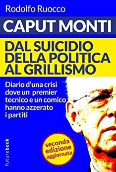 Caput Monti - Dal governo tecnico alla repubblica di Re Giorgio - Terza edizione aggiornata (Futurebook) di [Ruocco, Rodolfo]