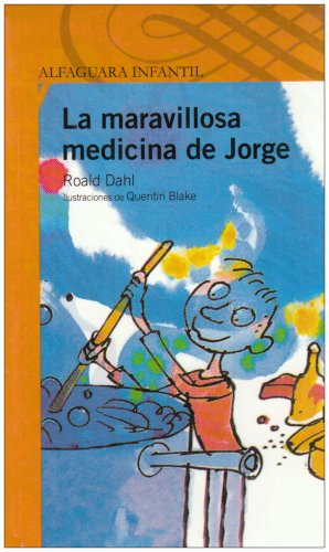 La maravillosa medicina de Jorge/ George's Marvelous Medicine par Roald Dahl
