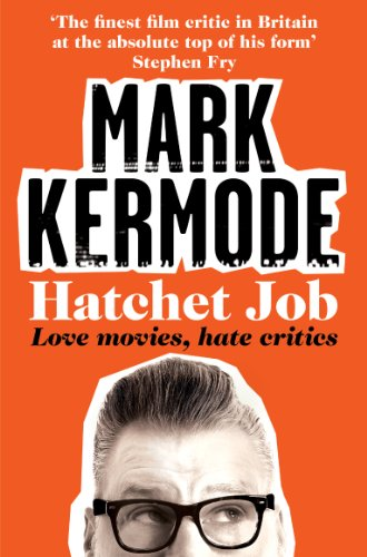 Hatchet Job: Love Movies, Hate Critics (English Edition)