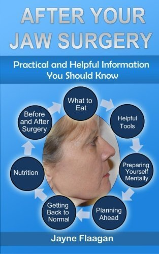 After Your Jaw Surgery: Practical and Helpful Information You Should Know by Jayne L. Flaagan (2014-02-14)