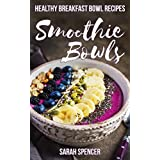 Smoothie Bowls: 50 Healthy Smoothie Bowl Recipes (English Edition)