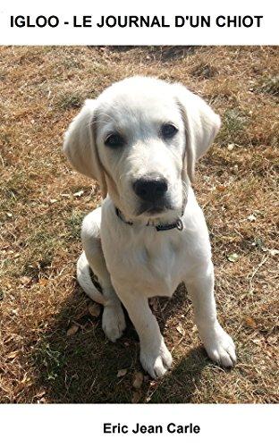 Couverture du livre IGLOO - LE JOURNAL D'UN CHIOT: Mon éducation canine de 3 à 5 mois (IGLOO, LE JOURNAL D'UN CHIOT t. 2)