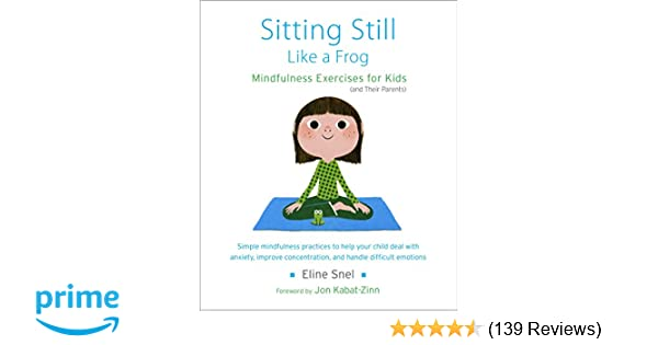 639ba2ff77 Sitting Still Like a Frog  Mindfulness Exercises for Kids (and Their  Parents)  Amazon.co.uk  Eline Snel  8601400247365  Books