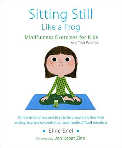 Sitting Still Like A Frog: Mindfulness Exercises for Kids (and Their Parents) por Eline Snel
