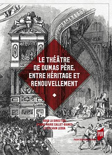 Couverture du livre Le théâtre de Dumas père, entre héritage et renouvellement (Interférences)
