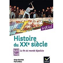 Initial - Histoire du XXe siècle tome 3 : De 1973 aux années 1990, la fin du monde bipolaire - Edition 2017