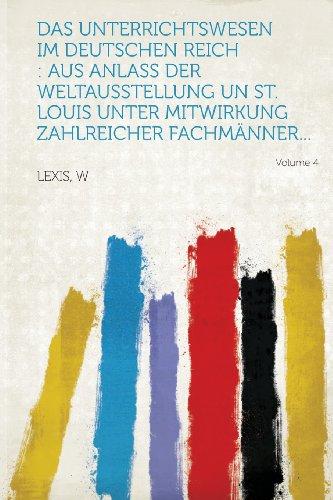 Das Unterrichtswesen im Deutschen Reich: aus Anlass der Weltausstellung un St. Louis unter Mitwirkung zahlreicher Fachmänner... Volume 4