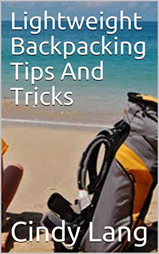 Lightweight Backpacking Tips And Tricks (English Edition) por Cindy Lang