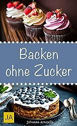 Backen ohne Zucker - Einfache und leckere Rezepte für zuckerfreie Kuchen, Kekse, Plätzchen und Brote (German Edition)