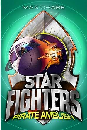 STAR FIGHTERS 7: Pirate Ambush eBook: Max Chase: Amazon co