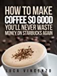 How to Make Coffee So Good You'll Nev...