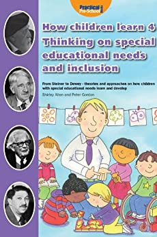 How Children Learn 4: Thinking on Special Educational Needs and Inclusion by [Gordon, Peter, Allen, Shirley]