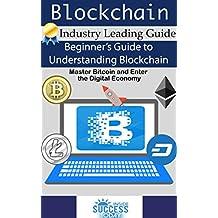 Blockchain: Beginner's Guide to Understanding Blockchain, Master Bitcoin and Enter the Digital Economy (English Edition)
