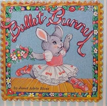 Ballet Bunny by Janet Adele Bloss (1989-05-02)